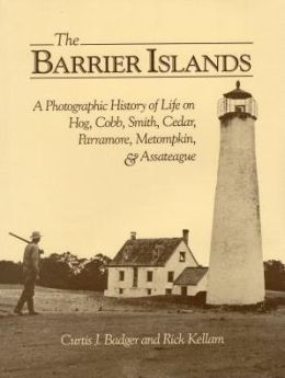 The Barrier Islands: A Photographic History of Life on Hog, Cobb, Smith, Cedar, Parramore, Metompkin, and Assateaque