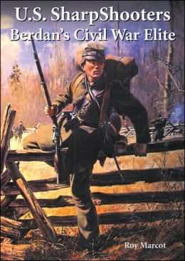 U. S. Sharpshooters: Berdan's Civil War Elite