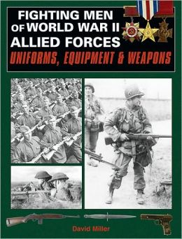 Fighting Men of World War II: Vol.2, Allied Forces - Uniforms, Equipment & Weapons