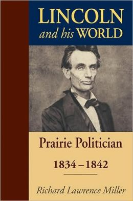 Lincoln and His World, Volume 2: Prairie Politician, 1834-1842