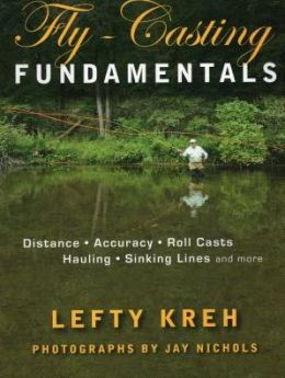 Fly-Casting Fundamentals: Distance, Accuracy, Roll Casts, Hauling, Sinking Lines, and More