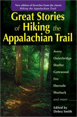 Great Stories of Hiking the Appalachian Trail: New Edition of Favorites from the Classic Hiking the Appalachian Trail
