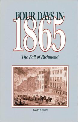 Four Days in 1865: The Fall of Richmond