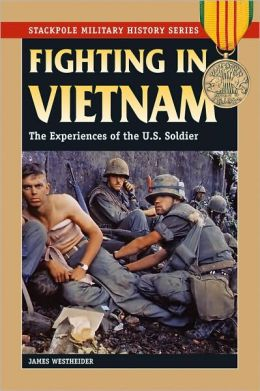 Fighting in Vietnam: The Experiences of the U.S. Soldier