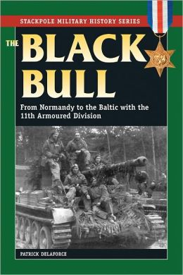 Black Bull, The: From Normandy to the Baltic with the 11th Armoured Division