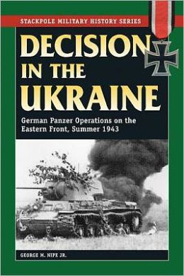 Decision in the Ukraine: German Tank Operations on the Eastern Front, Summer 1943