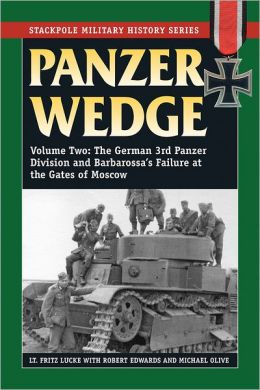Panzer Wedge: Vol. 2, The German 3rd Panzer Division and Barbarossa's Failure at the Gates of Moscow