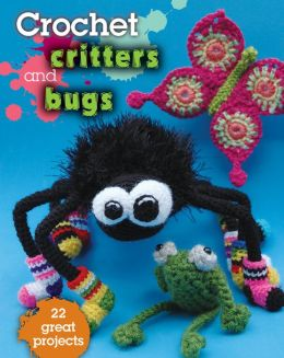 Crochet Critters and Bugs: 22 Great Projects