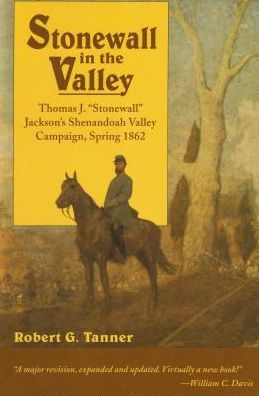 Stonewall in the Valley: Thomas J. 'Stonewall' Jackson's Shenandoah Valley Campaign, Spring 1862