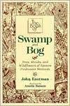 The Book of Swamp & Bog: Trees, Shrubs & Wildflowers of the Eastern Freshwater Wetlands