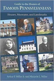 Guide to the Homes of Famous Pennsylvanians: Houses, Museums, and Landmarks