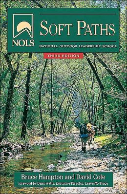 NOLS Soft Paths: How to Enjoy the Wilderness Without Harming It