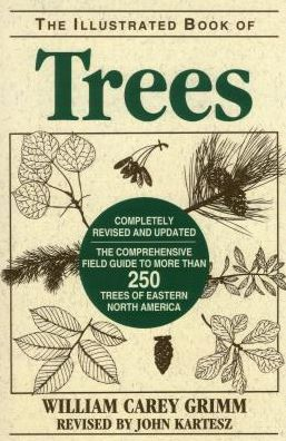 Illustrated Book of Trees: The Comprehensive Field Guide to More than 250 Trees of Eastern North America, Revised Edition