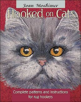 Hooked on Cats: Complete Patterns and Instructions for Rug Hookers