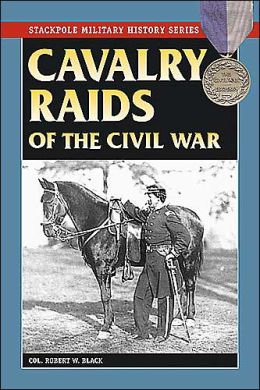 Cavalry Raids of the Civil War-Stackpole Military History Series