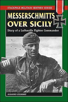 Messerschmitts over Sicily: Diary of a Luftwaffe Fighter Commander