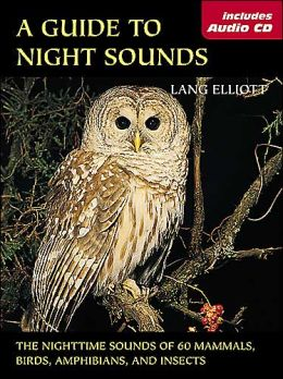 A Guide to Night Sounds: The Nighttime Sounds of 59 Mammals, Birds, Amphibians, and Insects