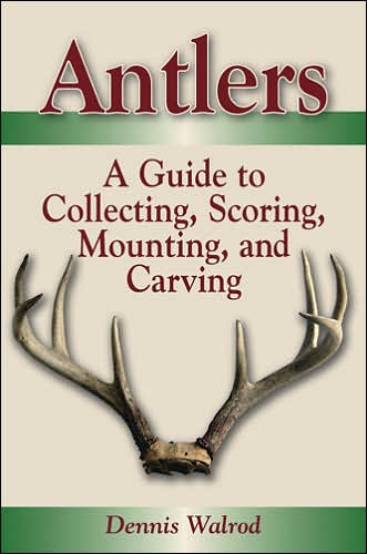 Antlers: A Guide to Collecting, Scoring, Mounting, and Carving