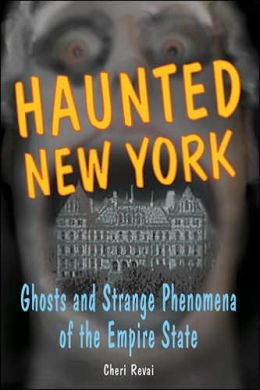 Haunted New York: Ghosts and Strange Phenomena of the Empire State