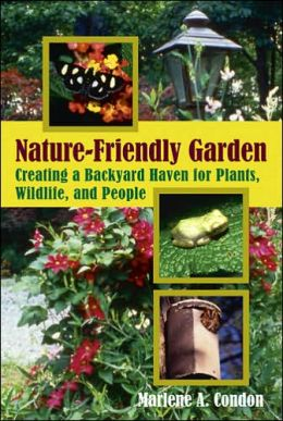 The Nature-Friendly Garden: Creating a Backyard Haven for Plants, Wildlife, and People, Too