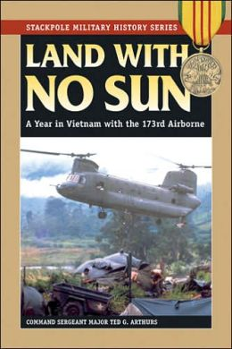 Land with No Sun: A Year in Vietnam with the 173rd Airborne -- Stackpole Military History Series
