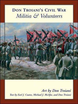 Don Troiani's Civil War Militia and Volunteers