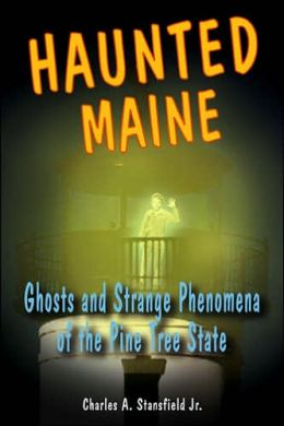 Haunted Maine: Ghosts and Strange Phenomena of the Pine Tree State