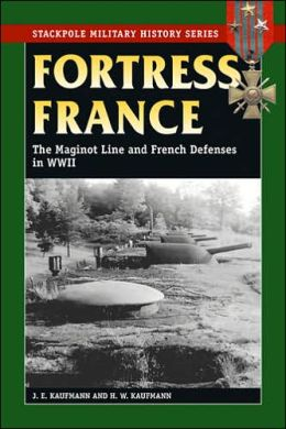 Fortress France: The Maginot Line and French Defenses in World War II