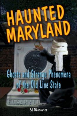 Haunted Maryland: Ghosts and Strange Phenomena of the Old Line State