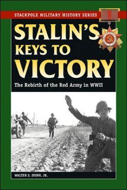 Stalin's Keys to Victory: The Rebirth of the Red Army in WW II