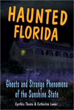 Haunted Florida: Ghosts and Strange Phenomena of the Sunshine State