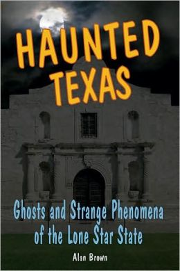 Haunted Texas: Ghosts and Strange Phenomena of the Lone Star State