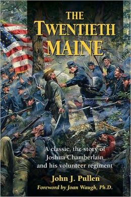 The Twentieth Maine: A Classic, the Story of Joshua Chamberlain and His Volunteer Regiment