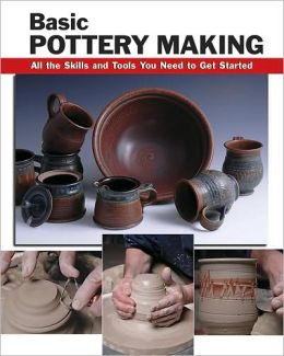 Basic Pottery Making: All the Skills and Tools You Need to Get Started