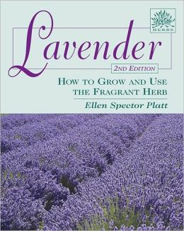 Lavender: How to Grow and Use the Fragrant Herb, 2nd Edition