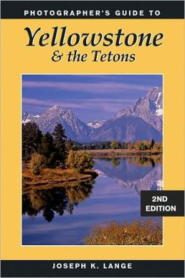 Photographer's Guide to Yellowstone and the Tetons (Second Edition)