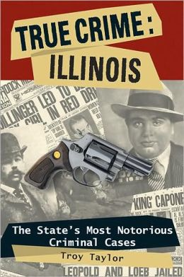 True Crime: Illinois - The State's Most Notorious Criminal Cases