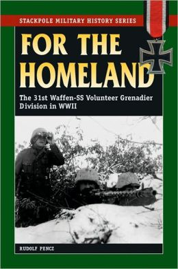 For the Homeland: The 31st Waffen-SS Volunteer Grenadier Division in World War II