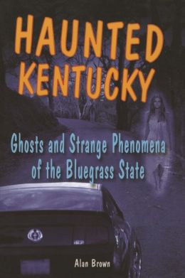 Haunted Kentucky: Ghosts and Strange Phenomena of the Bluegrass State