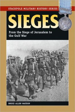 Sieges: From The Siege Of Jerusalem To The Gulf War