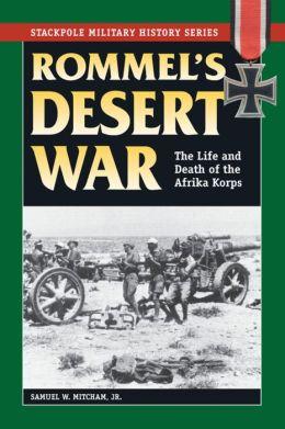 Rommel's Desert War: The Life and Death of the Afrika Korps