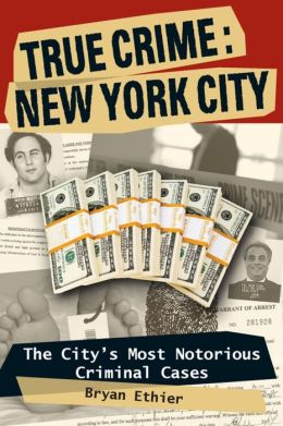 True Crime: New York City: The State's Most Notorious Criminal Cases