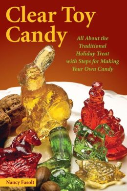 Clear Toy Candy: All About the Traditional Holiday Treat with Steps for Making Your Own Candy