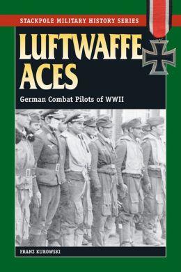 Luftwaffe Aces: German Combat Pilots of WWII