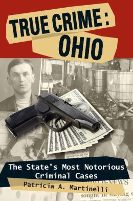 True Crime: Ohio: The State's Most Notorious Criminal Cases