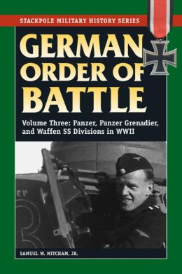 German Order of Battle: Vol 3, Panzer, Panzer Grenadier, and Waffen SS Divisions in WWII