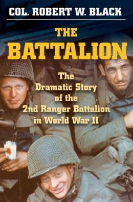 The Battalion: The Dramatic Story of the 2nd Ranger Battalion in World War II