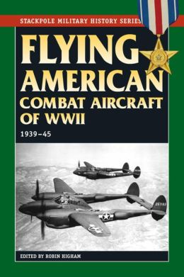 Flying American Combat Aircraft of World War II: Vol. 1, 1939-45