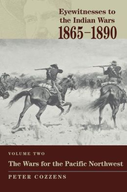 Eyewitnesses to the Indian Wars: 1865-1890: Vol.2, The Wars for the Pacific Northwest