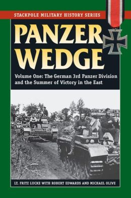 Panzer Wedge: Vol. 1, The German 3rd Panzer Division and the Summer of Victory in the East